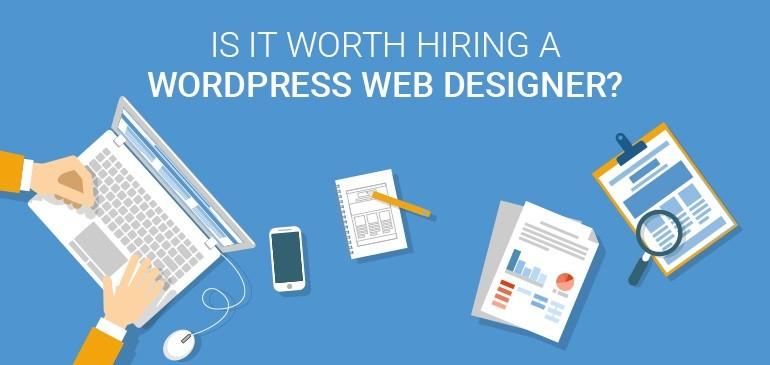 Is-it-worth-hiring-a-WordPress-Web-Designer