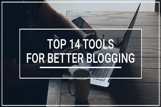 best 14 tools one should use for better blogging