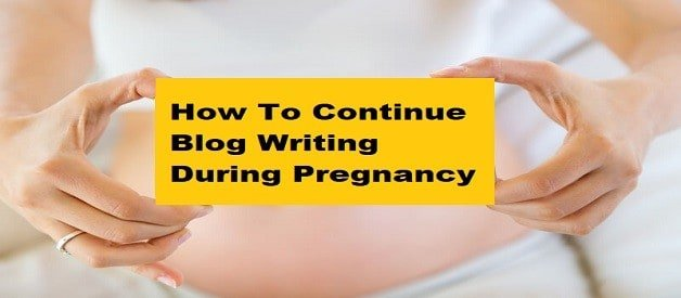 How To Continue Blog Writing During Pregnancy