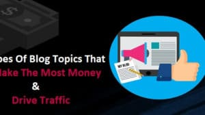 18-Types-Of-Blog-Topics-That-Make-The-Most-Money-Drive-Traffic