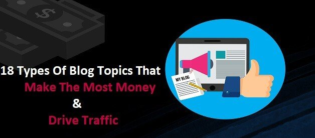 18 Types Of Blog Topics That Make The Most Money & Drive Traffic