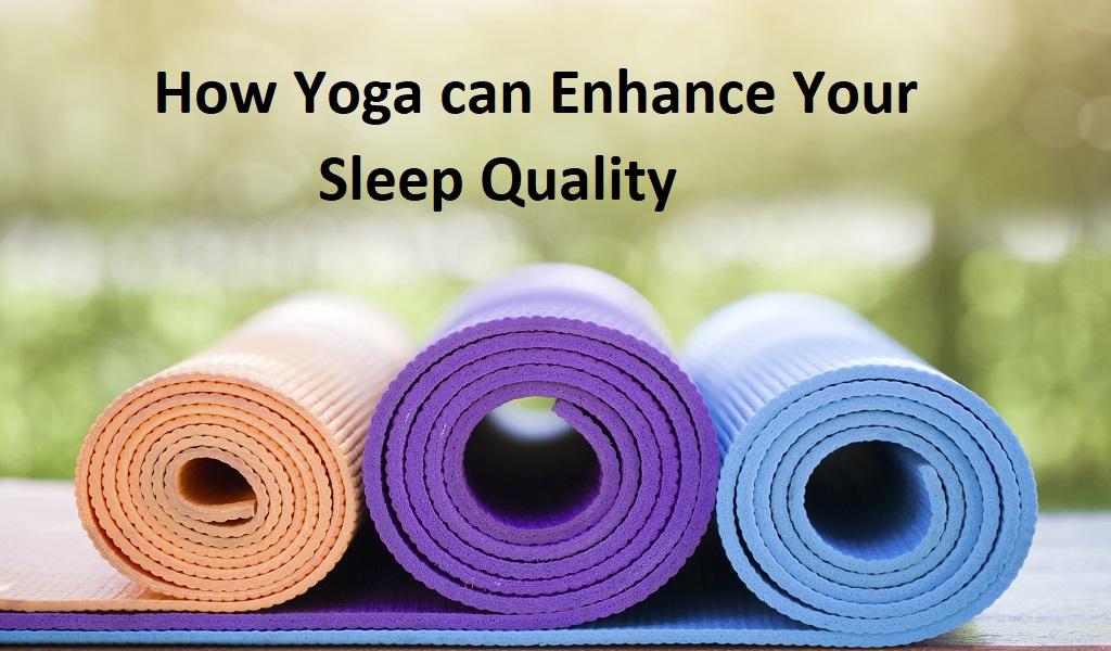 How Yoga can Enhance your Sleep Quality